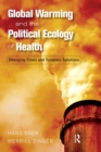 Global Warming and the Political Ecology of Health : Emerging Crises and Systemic Solutions - eBook