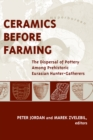 Ceramics Before Farming : The Dispersal of Pottery Among Prehistoric Eurasian Hunter-Gatherers - eBook