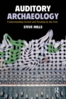 Auditory Archaeology : Understanding Sound and Hearing in the Past - eBook