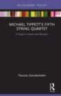Michael Tippett's Fifth String Quartet : A Study in Vision and Revision - eBook