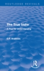 Routledge Revivals: The True India (1939) : A Plea for Understanding - eBook