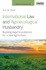 International Law and Agroecological Husbandry : Building legal foundations for a new agriculture - eBook