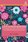 Love Across Borders : Asian Americans, Race, and the Politics of Intermarriage and Family-Making - eBook