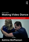 Making Video Dance : A Step-by-Step Guide to Creating Dance for the Screen (2nd ed) - eBook