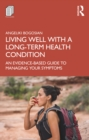 Living Well with A Long-Term Health Condition : An Evidence-Based Guide to Managing Your Symptoms - eBook