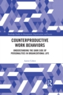Counterproductive Work Behaviors : Understanding the Dark Side of Personalities in Organizational Life - eBook