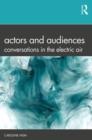 Actors and Audiences : Conversations in the Electric Air - eBook