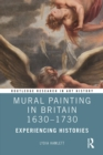 Mural Painting in Britain 1630-1730 : Experiencing Histories - eBook