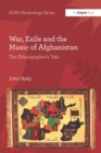 War, Exile and the Music of Afghanistan : The Ethnographer's Tale - eBook