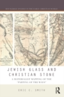"Jewish Glass and Christian Stone : A Materialist Mapping of the ""Parting of the Ways"" - eBook"