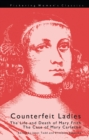 Counterfeit Ladies : The Life and Death of Moll Cutpurse and the Case of Mary Carleton - eBook