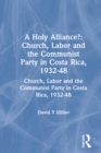 A Holy Alliance?: Church, Labor and the Communist Party in Costa Rica, 1932-48 : Church, Labor and the Communist Party in Costa Rica, 1932-48 - eBook