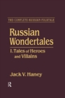 The Complete Russian Folktale: v. 3: Russian Wondertales 1 - Tales of Heroes and Villains - eBook