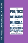 The International Politics of Eurasia: v. 3: The Politics of Religion in Russia and the New States of Eurasia - eBook