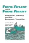 Firms Afloat and Firms Adrift: Hungarian Industry and Economic Transition : Hungarian Industry and Economic Transition - eBook