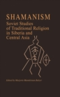 Shamanism: Soviet Studies of Traditional Religion in Siberia and Central Asia : Soviet Studies of Traditional Religion in Siberia and Central Asia - eBook