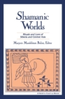 Shamanic Worlds : Rituals and Lore of Siberia and Central Asia - eBook