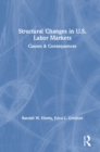 Structural Changes in U.S. Labour Markets: Causes and Consequences : Causes and Consequences - eBook