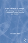 Class Structure in Europe: New Findings from East-West Comparisons of Social Structure and Mobility : New Findings from East-West Comparisons of Social Structure and Mobility - eBook
