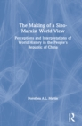 The Making of a Sino-Marxist World View: Perceptions and Interpretations of World History in the People's Republic of China : Perceptions and Interpretations of World History in the People's Republic - eBook