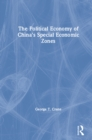 The Political Economy of China's Economic Zones - eBook