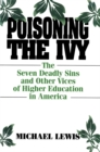 Poisoning the Ivy : The Seven Deadly Sins and Other Vices of Higher Education in America - eBook