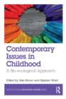 Contemporary Issues in Childhood : A Bio-ecological Approach - eBook
