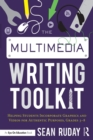 The Multimedia Writing Toolkit : Helping Students Incorporate Graphics and Videos for Authentic Purposes, Grades 3-8 - eBook