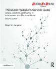 The Music Producer's Survival Guide : Chaos, Creativity, and Career in Independent and Electronic Music - eBook