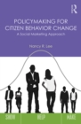 Policymaking for Citizen Behavior Change : A Social Marketing Approach - eBook