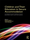 Children and Their Education in Secure Accommodation : Interdisciplinary Perspectives of Education, Health and Youth Justice - eBook