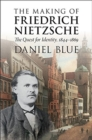 The Making of Friedrich Nietzsche : The Quest for Identity, 1844-1869 - Book