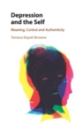Depression and the Self : Meaning, Control and Authenticity - Book