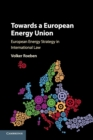 Towards a European Energy Union : European Energy Strategy in International Law - Book