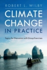 Climate Change in Practice : Topics for Discussion with Group Exercises - Book