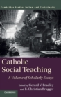 Catholic Social Teaching : A Volume of Scholarly Essays - Book
