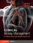 Clinical Airway Management : An Illustrated Case-Based Approach - Book