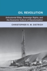 Global and International History : Oil Revolution: Anticolonial Elites, Sovereign Rights, and the Economic Culture of Decolonization - Book