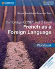Cambridge IGCSE (R) and O Level French as a Foreign Language Workbook - Book