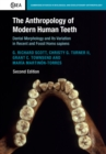 Cambridge Studies in Biological and Evolutionary Anthropology : The Anthropology of Modern Human Teeth: Dental Morphology and Its Variation in Recent and Fossil Homo sapiens Series Number 79 - Book