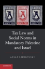 Tax Law and Social Norms in Mandatory Palestine and Israel - Book