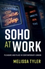 Soho at Work : Pleasure and Place in Contemporary London - Book