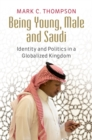 Being Young, Male and Saudi : Identity and Politics in a Globalized Kingdom - Book