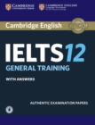 IELTS Practice Tests : Cambridge IELTS 12 General Training Student's Book with Answers with Audio: Authentic Examination Papers - Book