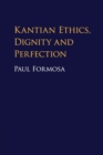 Kantian Ethics, Dignity and Perfection - Book