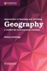 Approaches to Learning and Teaching Geography : A Toolkit for International Teachers - Book