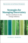 Strategies for Managing Uncertainty : Booms and Busts in the Energy Industry - Book