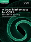 A Level Mathematics for OCR A Student Book 2 (Year 2) - Book