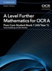 A Level Further Mathematics for OCR A Pure Core Student Book 1 (AS/Year 1) - Book