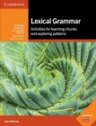 Cambridge Handbooks for Language Teachers : Lexical Grammar: Activities for Teaching Chunks and Exploring Patterns - Book
